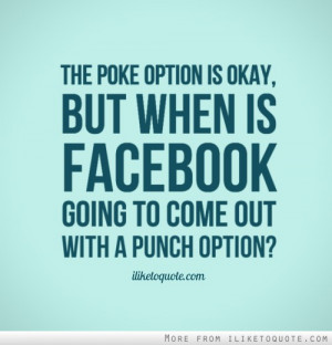 The Poke option is okay, but when is Facebook going to come out with a ...