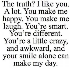 The truth i like you a lot you make me happy you make me laugh youre ...