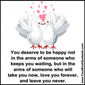 You deserve to be happy not in the arms of someone who