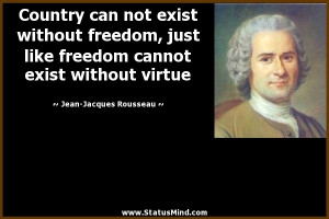 ... exist without freedom, just like freedom cannot exist without virtue