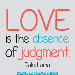 Love is the absence of judgment quotes, Dalai Lama Quotes