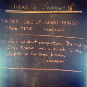 """Never give up, great things take time."""" – Unknown """"Life is all ..."""