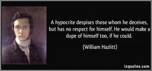 hypocrite despises those whom he deceives, but has no respect for ...