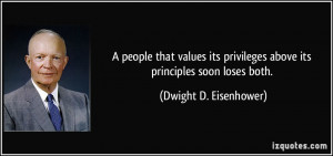 ... above its principles soon loses both. - Dwight D. Eisenhower