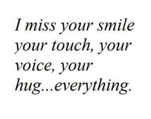 Miss Your Smile Your Touch, Your Voice, Your Hug.. Everything""