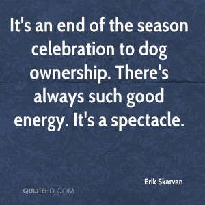 It's An End Of The Season Celebration To Dog Ownership. There's ...