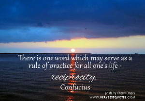 ... may serve as a rule of practice for all one's life – reciprocity