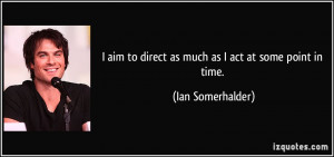 More Ian Somerhalder Quotes