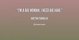 quote-Aretha-Franklin-im-a-big-woman-i-need-big-86861.png
