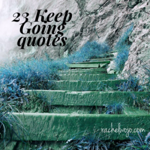 Today I wanted to share 23 keep going quotes. For those times you need ...