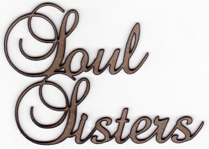SOUL SISTERS - Chipboard Quoations