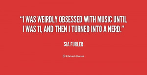 was weirdly obsessed with music until I was 11, and then I turned ...