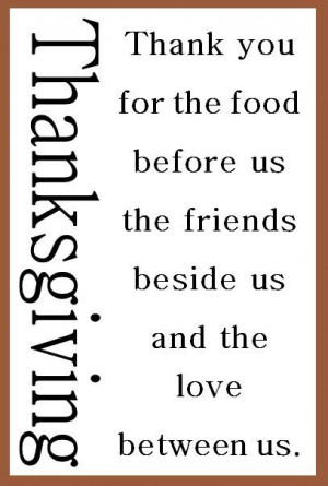 Thank you for the food before us, the friends beside us, and the love ...