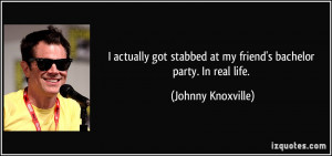 More Johnny Knoxville Quotes