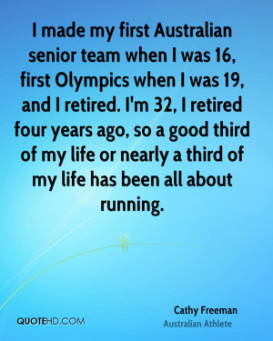 made my first Australian senior team when I was 16, first Olympics ...