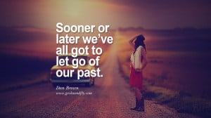 to let go of our past. - Dan Brown Quotes On Life About Keep Moving ...