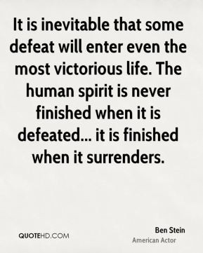 Ben Stein - It is inevitable that some defeat will enter even the most ...