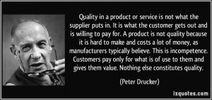 Quality in a product or service is not what the supplier puts in. It ...