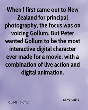 Andy Serkis - When I first came out to New Zealand for principal ...