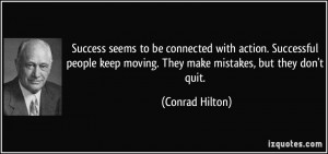 Success seems to be connected with action. Successful people keep ...