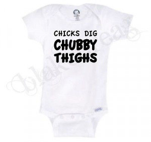 CHICKS DIG CHUBBY THIGHS Gerber® Onesie® Baby T-SHIRT SHOWER CUTE ...