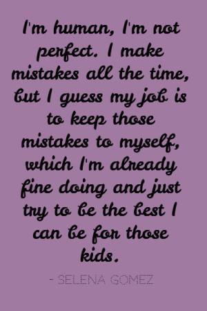 human, I'm not perfect. I make mistakes all the time, but I guess ...