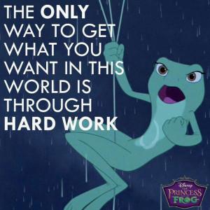 Frog: Work Hard, True Quotes, Disney Quotes, Disney Cartoon, Disney ...