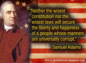 Samuel Adams Quote – A Corrupt People Will Lose their Freedom