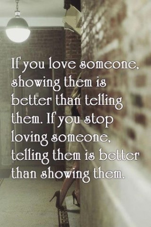 If You Love Someone, Showing Them Is Better Than Telling Them: Quote ...