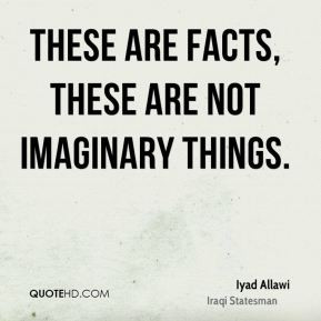 Iyad Allawi - These are facts, these are not imaginary things.