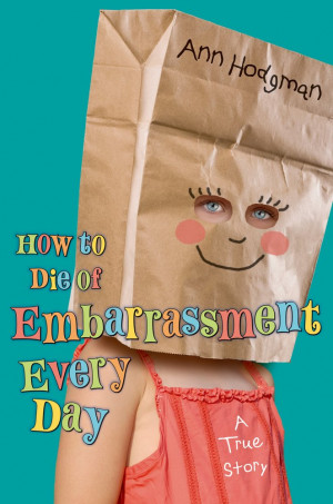 ... ; Photographs by the author How to Die of Embarrassment Every Day