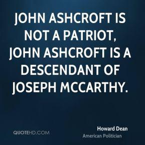 Howard Dean - John Ashcroft is not a patriot, John Ashcroft is a ...