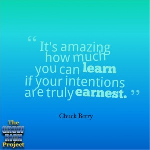 ... much you can learn if your intentions are truly earnest. ~ Chuck Berry