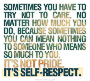 ... Have To Try Not To Care No Matter How Much You Do - Self Respect Quote
