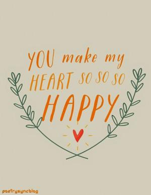Love Quote You make my heart so so so happy