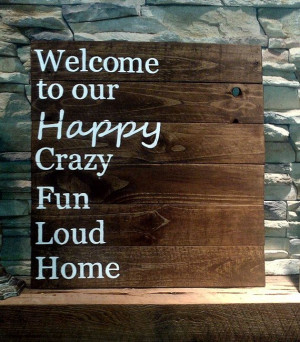 Welcome to our Happy Crazy Fun Loud home by SignsbyAshley on Etsy, $50 ...