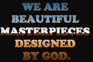 ... pics22.com/we-are-beautiful-masterpieces-designed-by-god-bible-quote