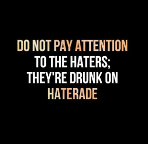 ... the haters; they're drunk on Haterade. Website - http://bit.ly/1az4AKv