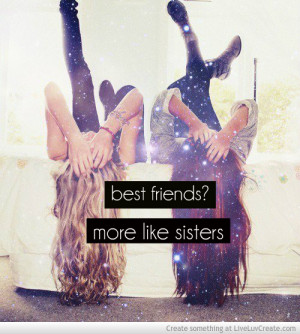Best Friend More Like Sister Quotes Best Friends More Like Sisters