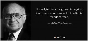 Underlying most arguments against the free market is a lack of belief ...