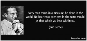 quote-every-man-must-in-a-measure-be-alone-in-the-world-no-heart-was ...