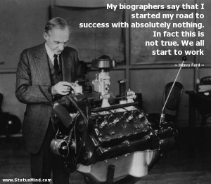 ... is not true. We all start to work - Henry Ford Quotes - StatusMind.com