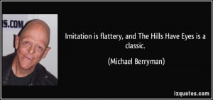 Imitation is flattery, and The Hills Have Eyes is a classic. - Michael ...