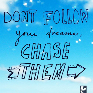 Don't Just Follow Your Dreams…