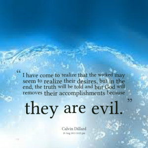 Quotes Picture: i have come to realize that the wicked may seem to ...