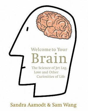 ... Your Brain: The Science of Jet Lag, Love and Other Curiosities of Life