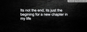 its not the end , Pictures , its just the begining for a new chapter ...