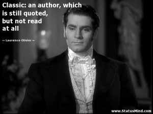 ... quoted, but not read at all - Laurence Olivier Quotes - StatusMind.com