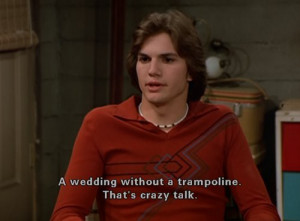 quotes weddings that 70s show michael kelso ashton kutcher funny