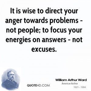 It is wise to direct your anger towards problems - not people; to ...